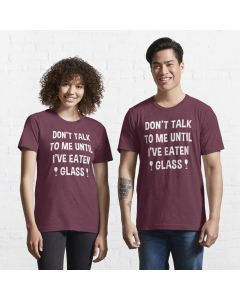 Oddly Specific Quote: Don't Talk To Me Until I've Eaten Glass Essential T-Shirt