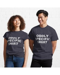 Oddly Specific Shirt Classic T-Shirt